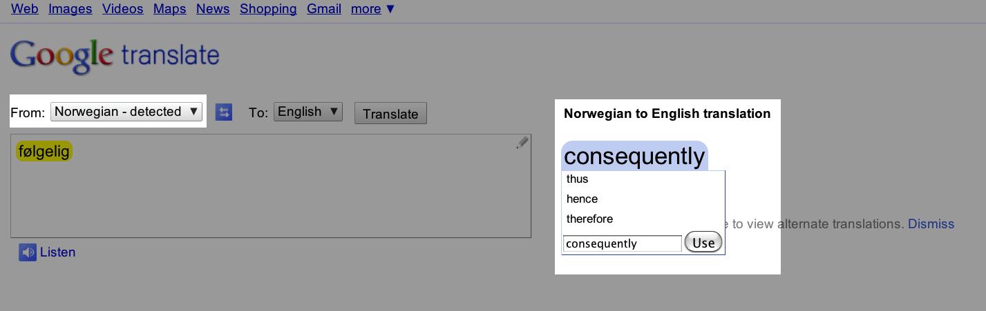 Google translate gjetter hvilket språk jeg skriver på, oversetter etter beste evne og gir alternative oversettelser. Ganske stilig, veldig nyttig.